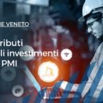 Regione Veneto: recupera fino al 100% dei tuoi costi in investimenti produttivi!